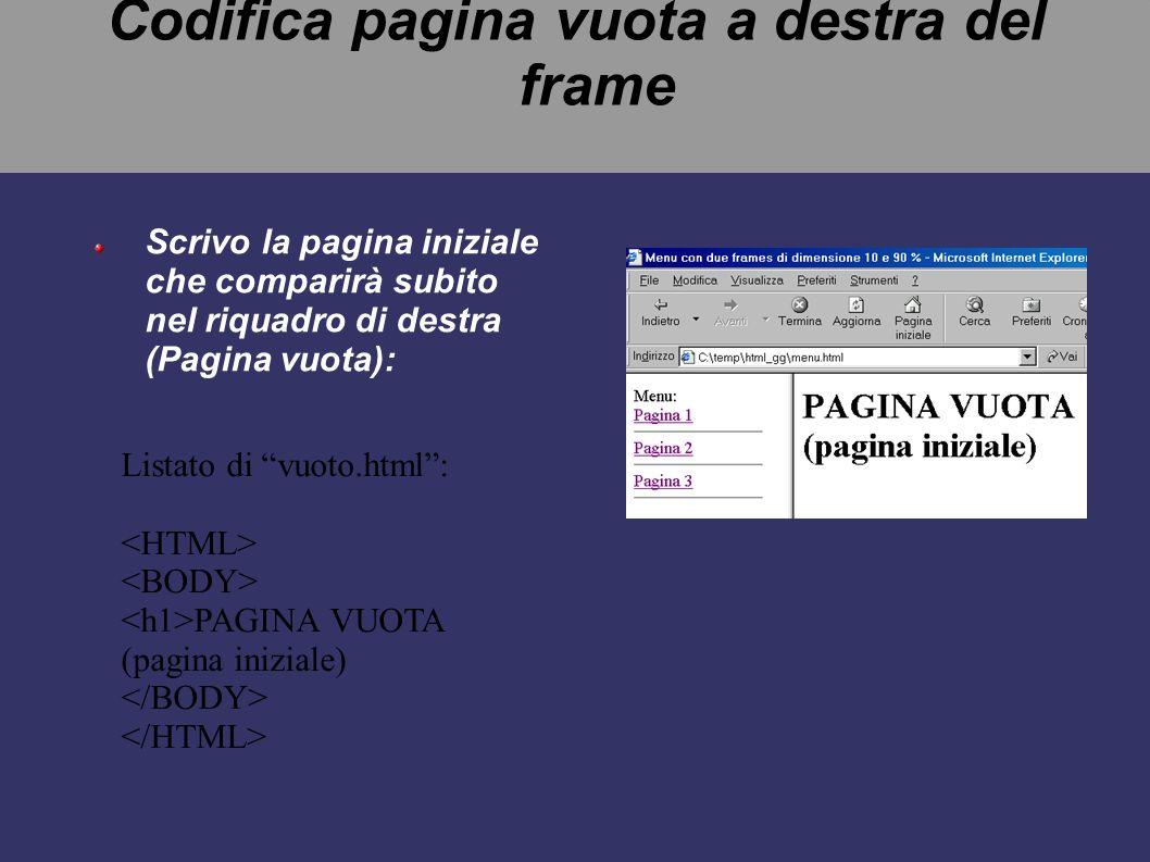 Nota E' importante dare un nome alla parte di sinistra del frame (titoli) e alla parte destra (destro). Nota che nel menu (menu.html) NON compare il t