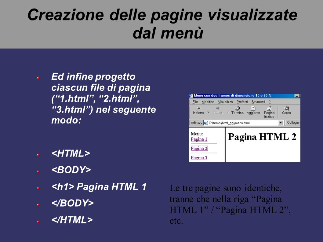 Poi progetto il file titoli.html, che comparirà nella colonna di sinistra Menu: Pagina 1 Pagina 2 Pagina 3 Si noti l'uso del costrutto target in aggiu