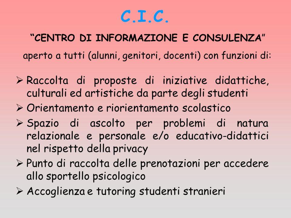 C.I.C. CENTRO DI INFORMAZIONE E CONSULENZA Raccolta di proposte di iniziative didattiche, culturali ed artistiche da parte degli studenti Orientamento