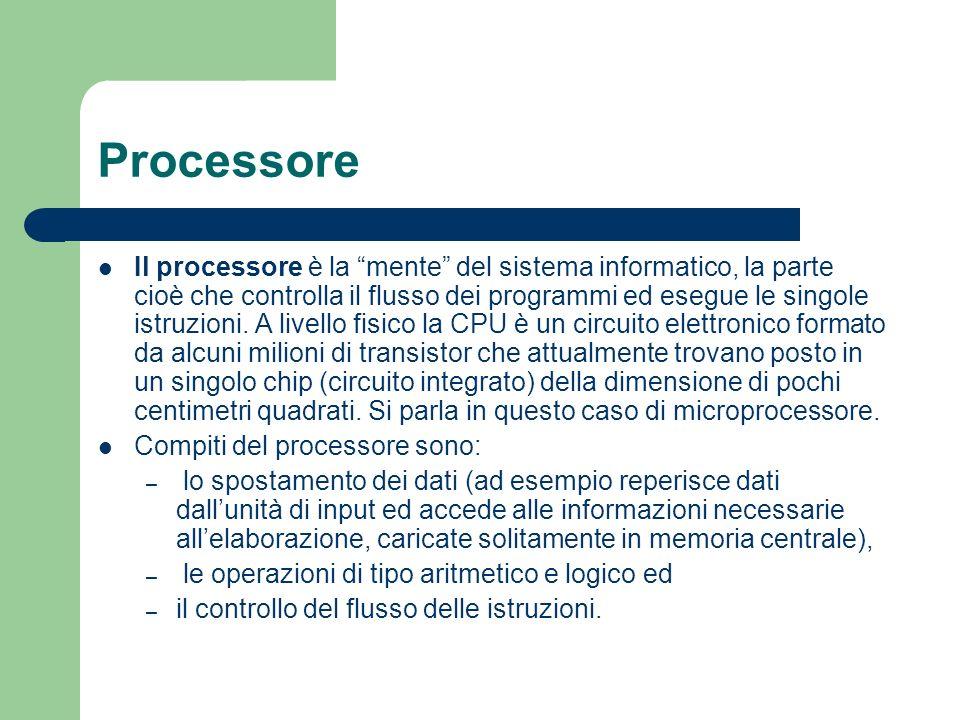 Processore Il processore è la mente del sistema informatico, la parte cioè che controlla il flusso dei programmi ed esegue le singole istruzioni. A li