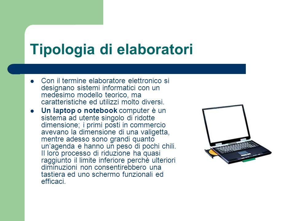 Tipologia di elaboratori Con il termine elaboratore elettronico si designano sistemi informatici con un medesimo modello teorico, ma caratteristiche e