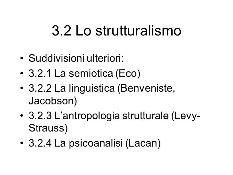 3.2 Lo strutturalismo Suddivisioni ulteriori: 3.2.1 La semiotica (Eco) 3.2.2 La linguistica (Benveniste, Jacobson) 3.2.3 Lantropologia strutturale (Le