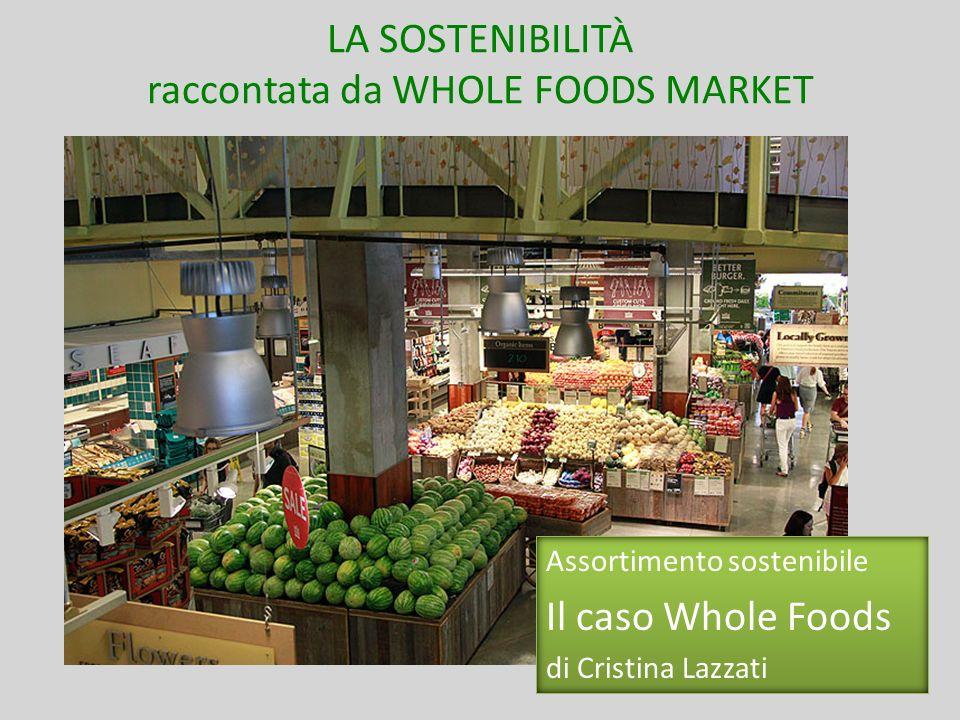 LA SOSTENIBILITÀ raccontata da WHOLE FOODS MARKET Assortimento sostenibile Il caso Whole Foods di Cristina Lazzati