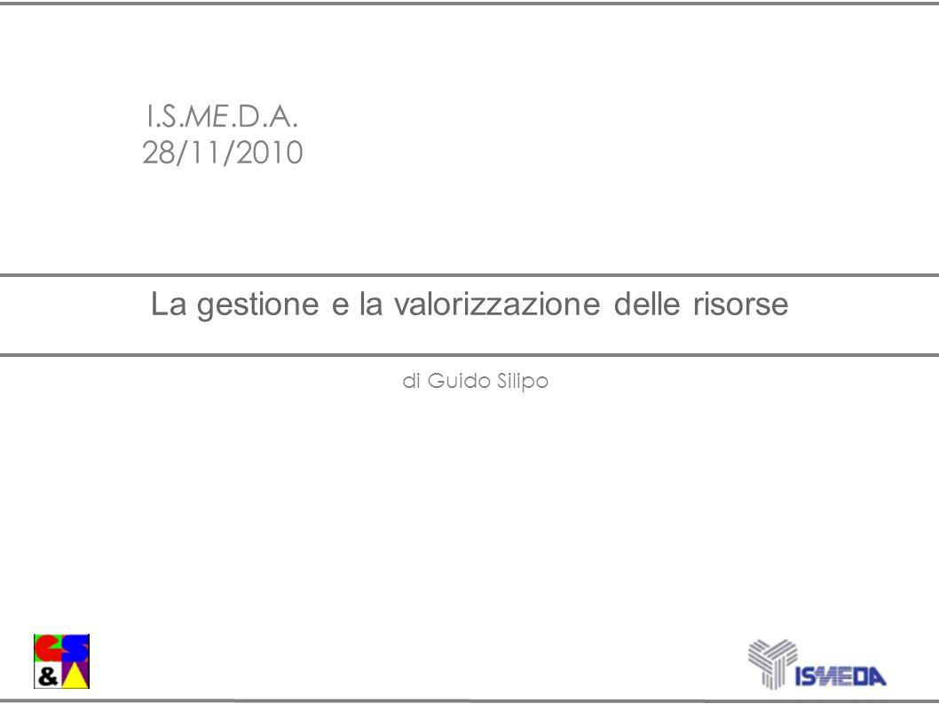 La gestione e la valorizzazione delle risorse I.S.ME.D.A. 28/11/2010 di Guido Silipo
