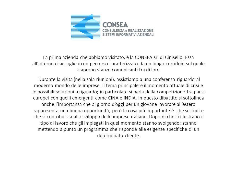 La prima azienda che abbiamo visitato, è la CONSEA srl di Cinisello. Essa allinterno ci accoglie in un percorso caratterizzato da un lungo corridoio s