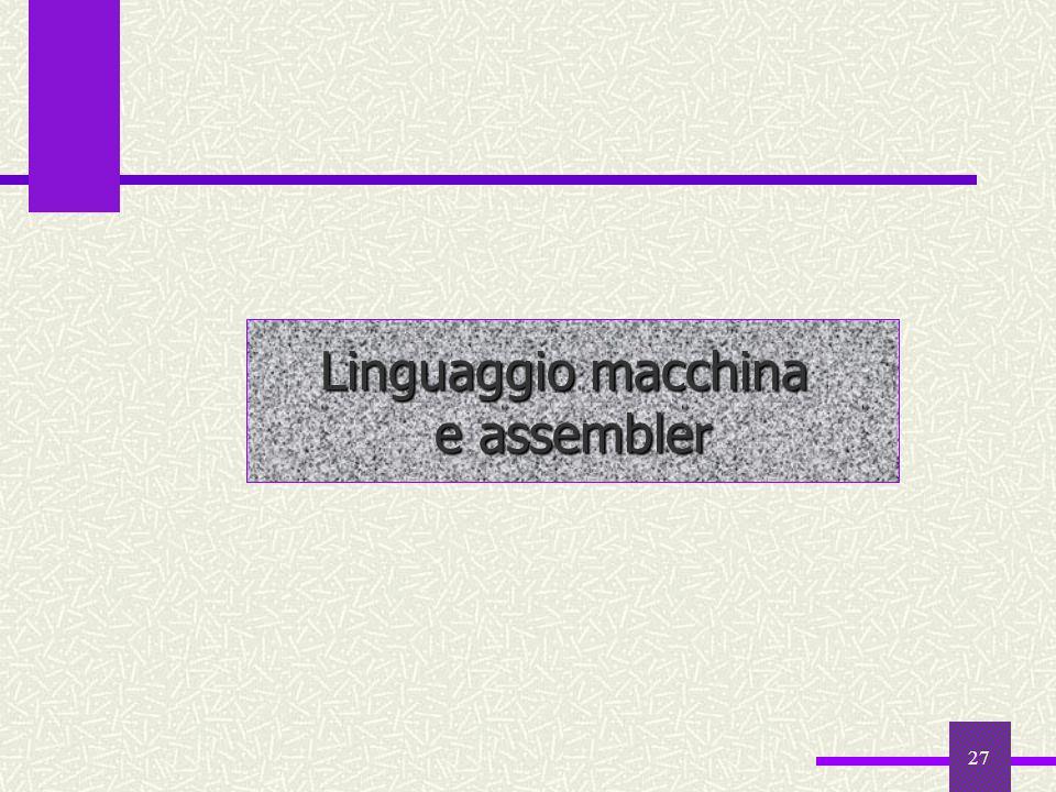 27 Linguaggio macchina e assembler
