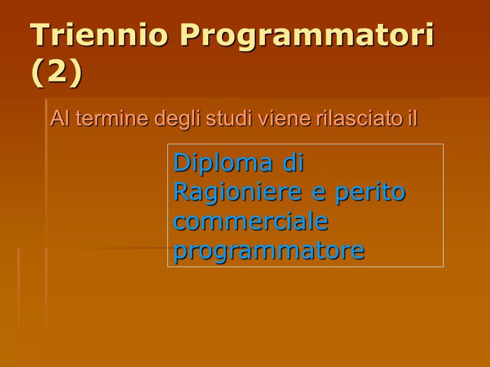 Triennio Programmatori (2) Al termine degli studi viene rilasciato il Diploma di Ragioniere e perito commerciale programmatore