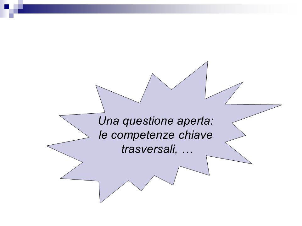 Una questione aperta: le competenze chiave trasversali, …