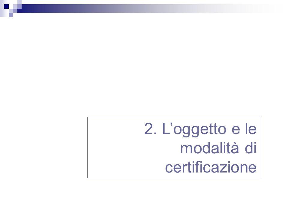 2. Loggetto e le modalità di certificazione