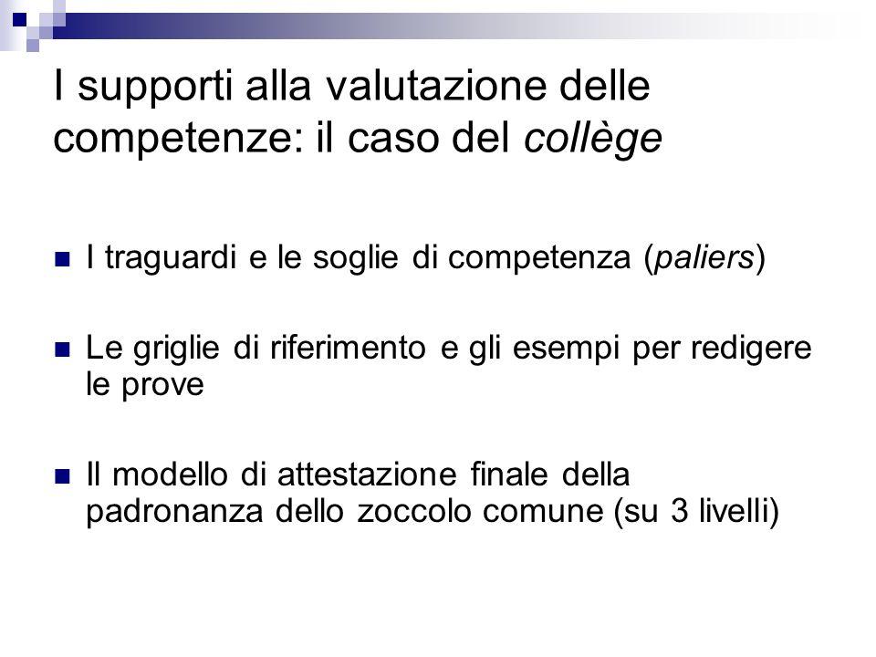 I supporti alla valutazione delle competenze: il caso del collège I traguardi e le soglie di competenza (paliers) Le griglie di riferimento e gli esem