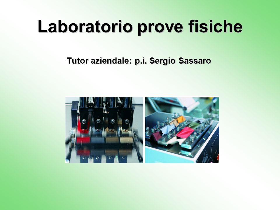 Laboratorio prove fisiche Tutor aziendale: p.i. Sergio Sassaro