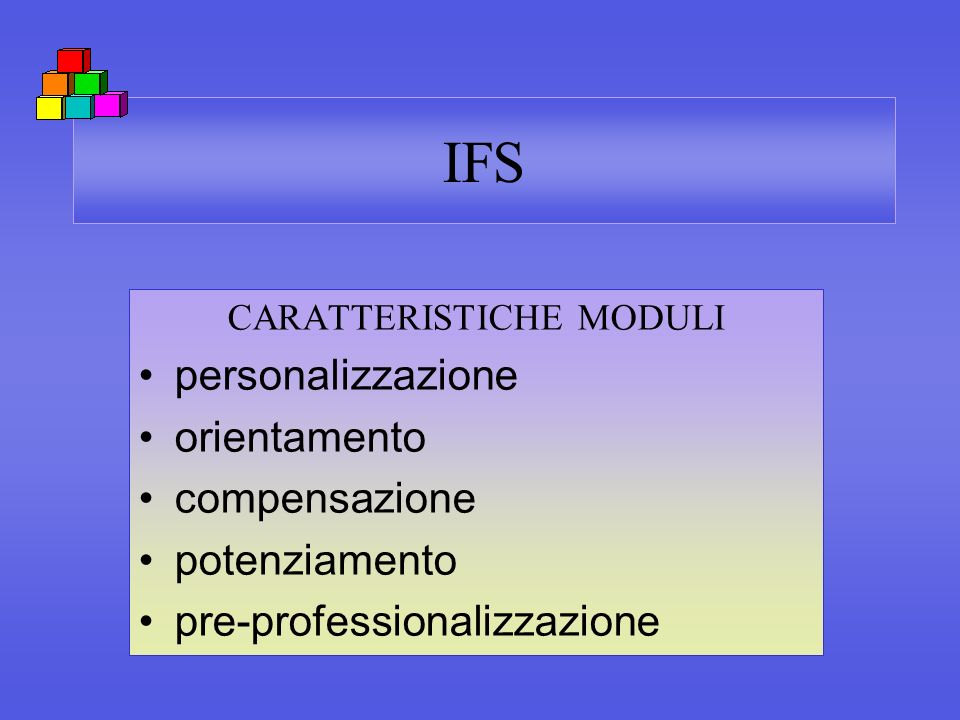 IFS CARATTERISTICHE MODULI personalizzazione orientamento compensazione potenziamento pre-professionalizzazione