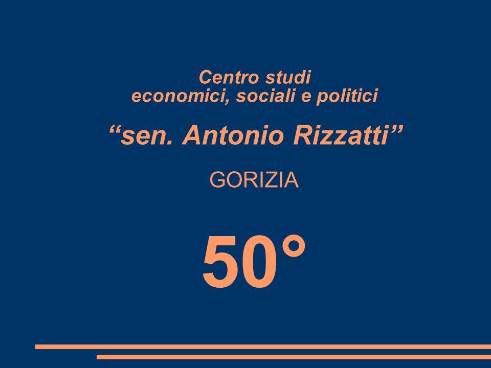Centro studi economici, sociali e politici sen. Antonio Rizzatti GORIZIA 50°