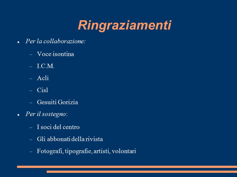 Ringraziamenti Per la collaborazione: Voce isontina I.C.M. Acli Cisl Gesuiti Gorizia Per il sostegno: I soci del centro Gli abbonati della rivista Fot