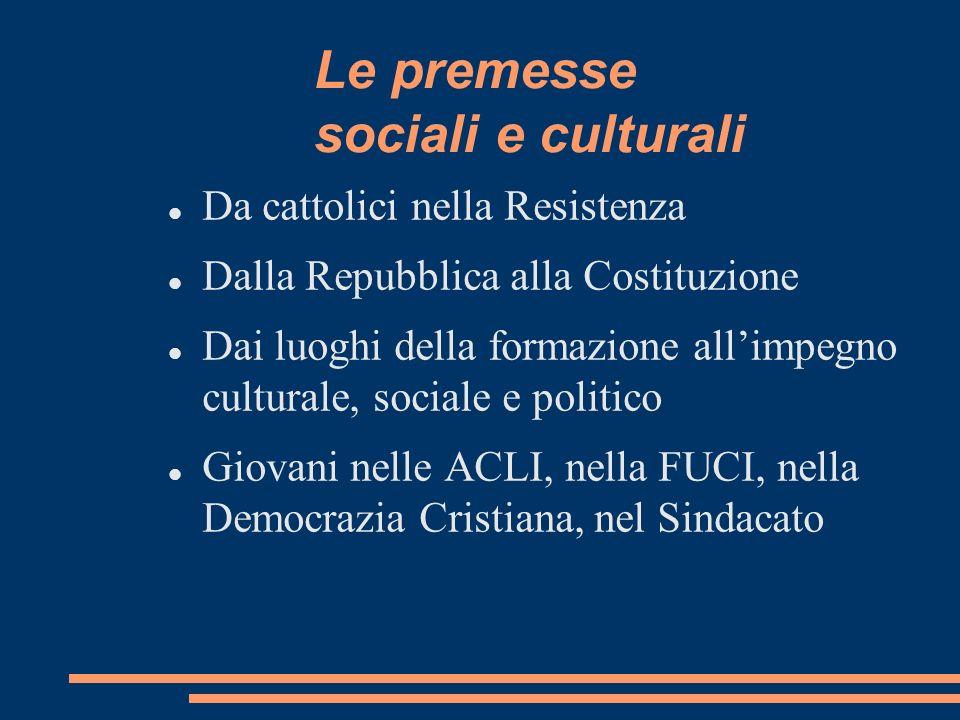 Le premesse sociali e culturali Da cattolici nella Resistenza Dalla Repubblica alla Costituzione Dai luoghi della formazione allimpegno culturale, soc