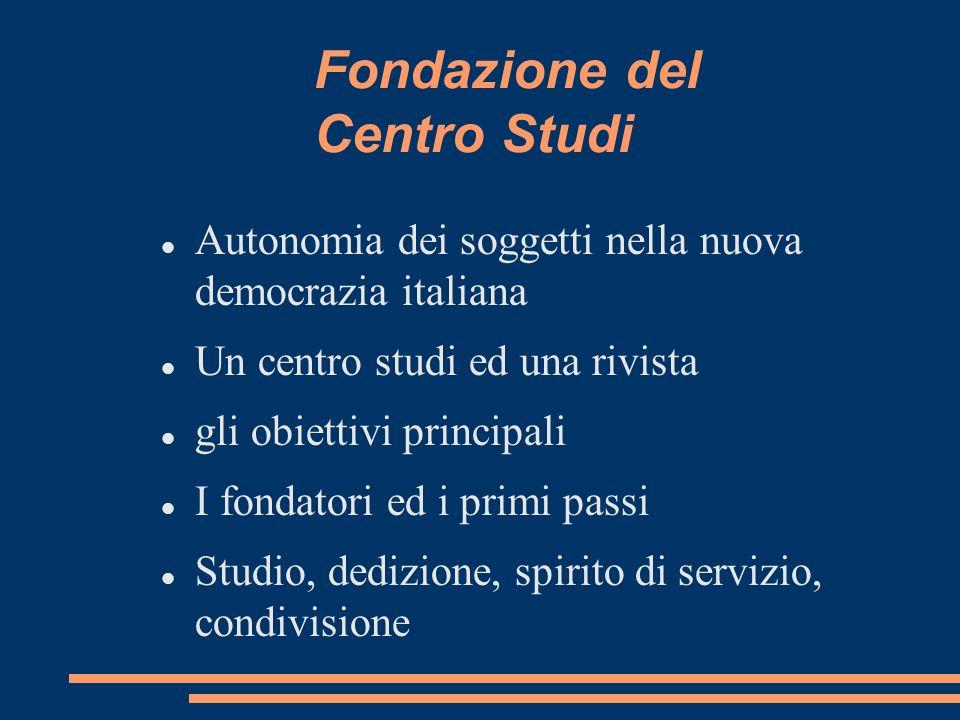 Fondazione del Centro Studi Autonomia dei soggetti nella nuova democrazia italiana Un centro studi ed una rivista gli obiettivi principali I fondatori