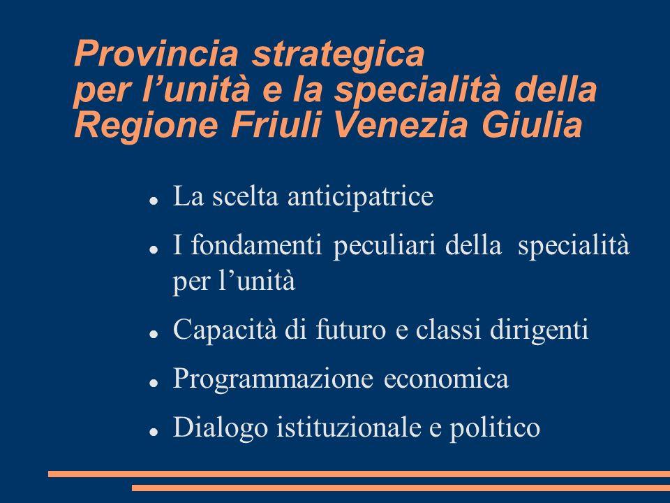 Provincia strategica per lunità e la specialità della Regione Friuli Venezia Giulia La scelta anticipatrice I fondamenti peculiari della specialità pe