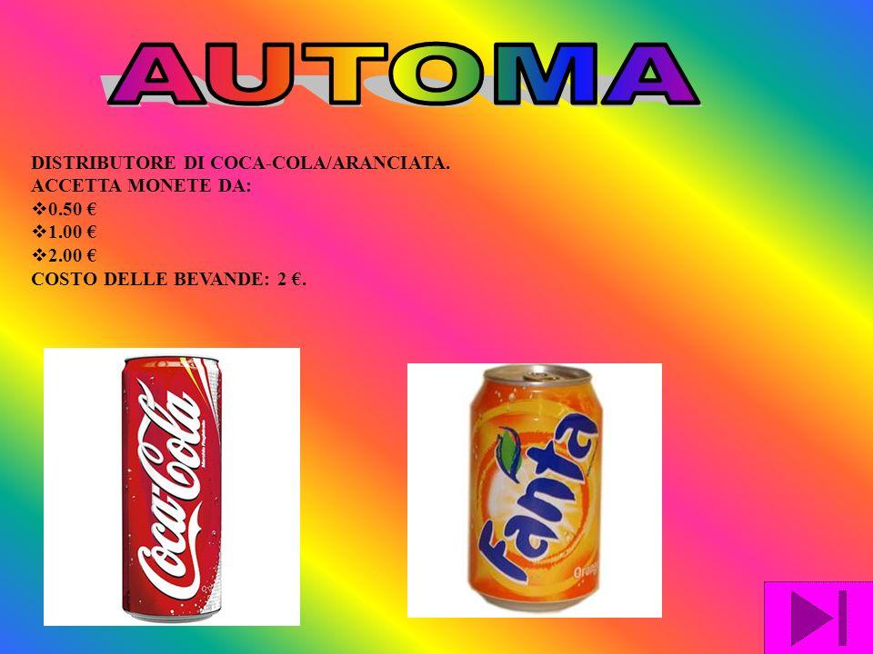 DISTRIBUTORE DI COCA-COLA/ARANCIATA. ACCETTA MONETE DA: 0.50 1.00 2.00 COSTO DELLE BEVANDE: 2.