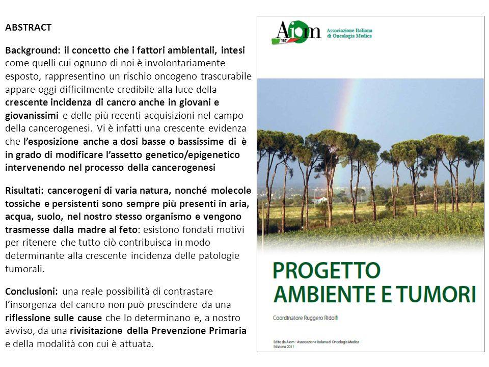ABSTRACT Background: il concetto che i fattori ambientali, intesi come quelli cui ognuno di noi è involontariamente esposto, rappresentino un rischio