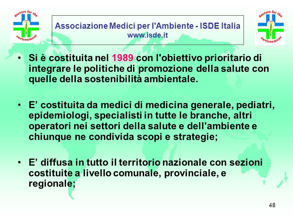 47 International Society of Doctors for the Environment www.isde.org E unONG internazionale di medici, altri operatori della salute e dellambiente e c