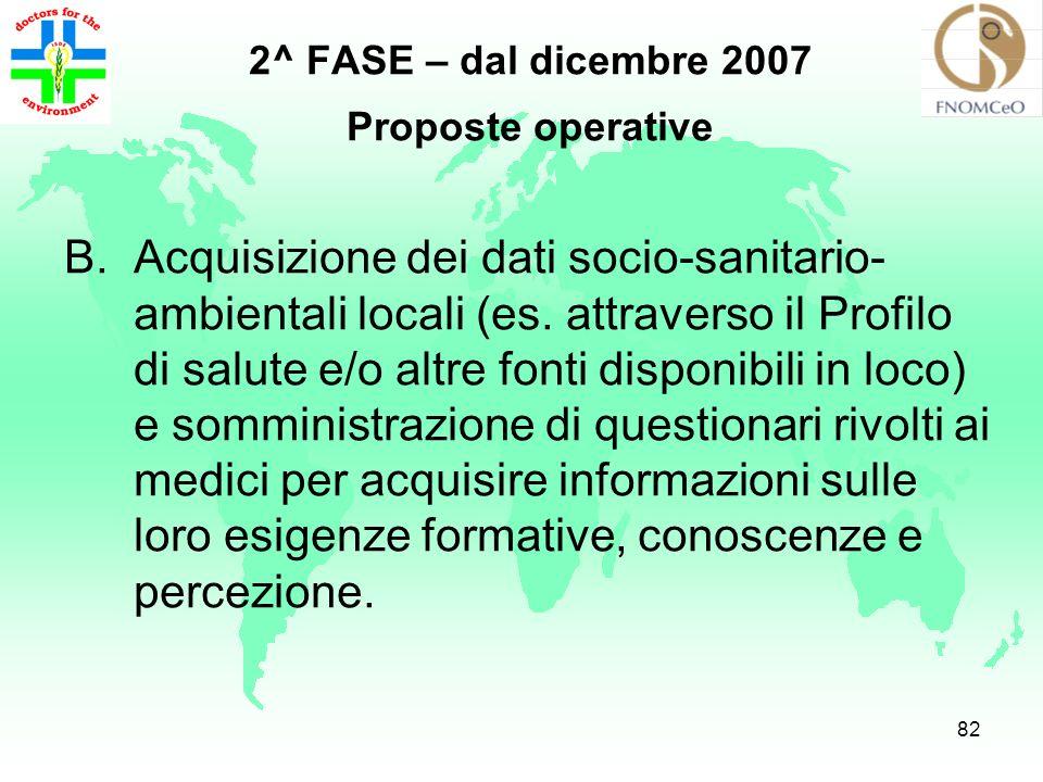 81 2^ FASE – dal dicembre 2007 Proposte operative A.Promuovere la costituzione di comitati interistituzionali locali coinvolgenti segnatamente le isti