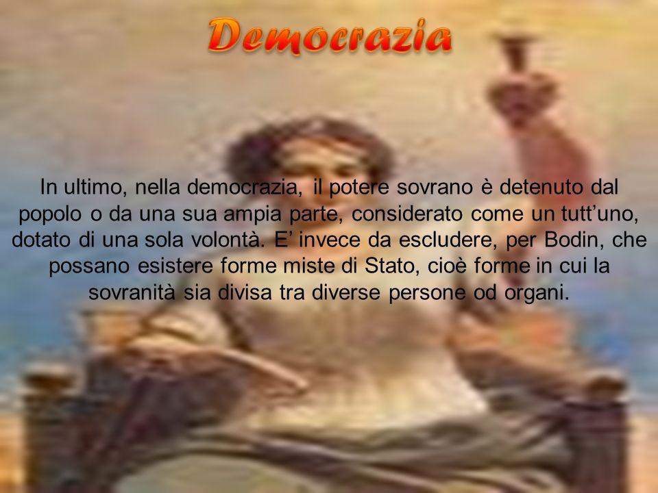 In ultimo, nella democrazia, il potere sovrano è detenuto dal popolo o da una sua ampia parte, considerato come un tuttuno, dotato di una sola volontà