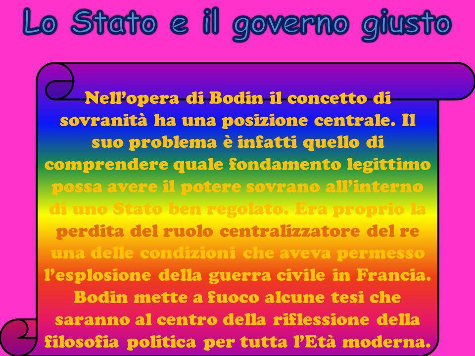Nellopera di Bodin il concetto di sovranità ha una posizione centrale. Il suo problema è infatti quello di comprendere quale fondamento legittimo poss