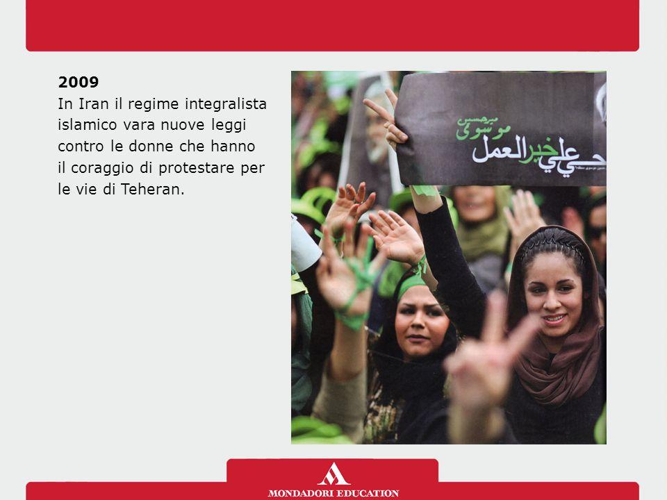 2009 In Iran il regime integralista islamico vara nuove leggi contro le donne che hanno il coraggio di protestare per le vie di Teheran.