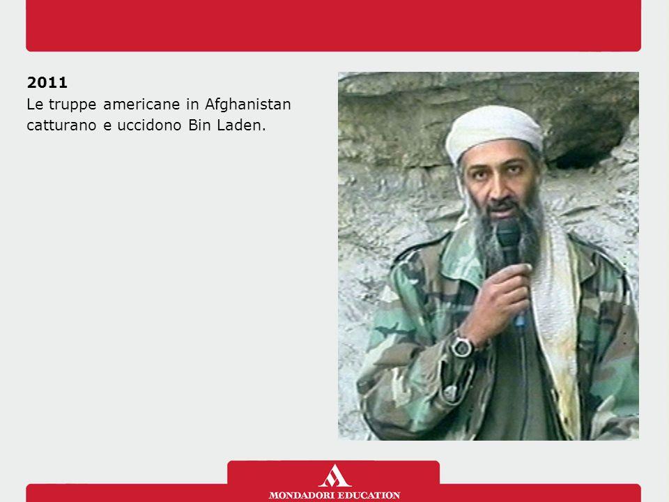 2011 Le truppe americane in Afghanistan catturano e uccidono Bin Laden.