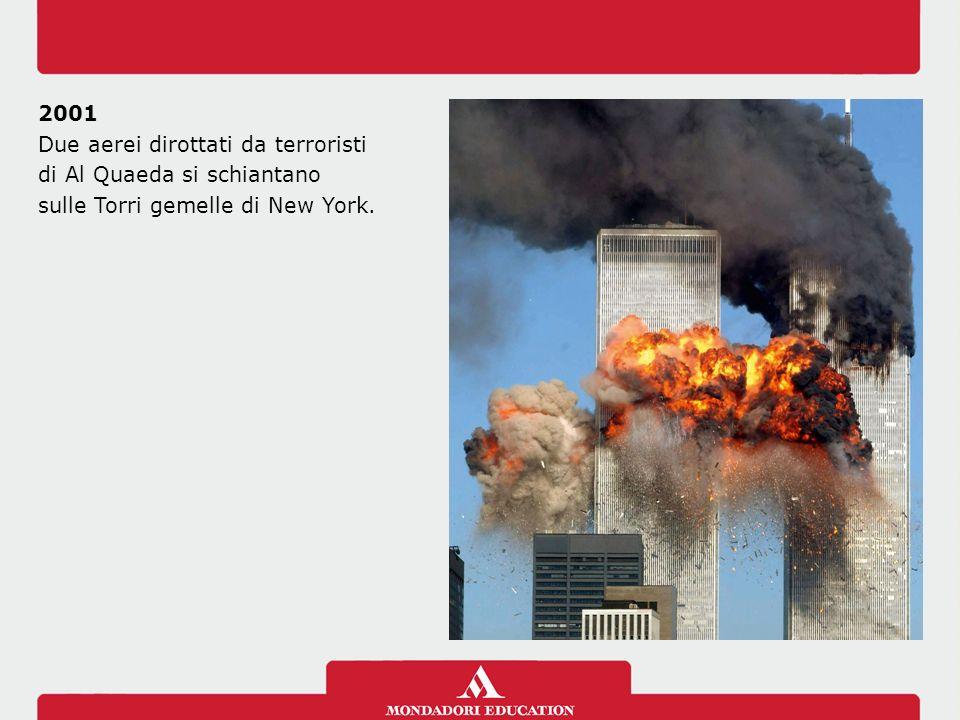 2001 Due aerei dirottati da terroristi di Al Quaeda si schiantano sulle Torri gemelle di New York.