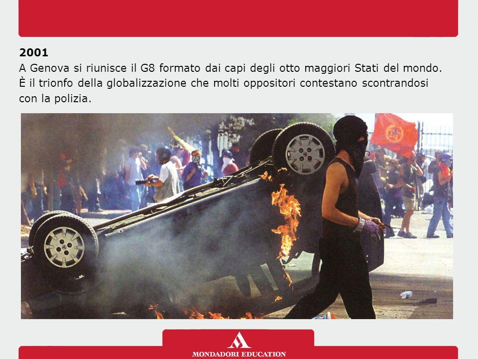 2001 A Genova si riunisce il G8 formato dai capi degli otto maggiori Stati del mondo. È il trionfo della globalizzazione che molti oppositori contesta