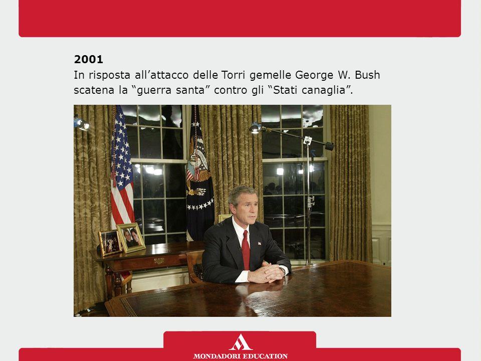 2001 In risposta allattacco delle Torri gemelle George W. Bush scatena la guerra santa contro gli Stati canaglia.