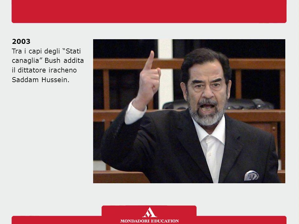 2003 Tra i capi degli Stati canaglia Bush addita il dittatore iracheno Saddam Hussein.