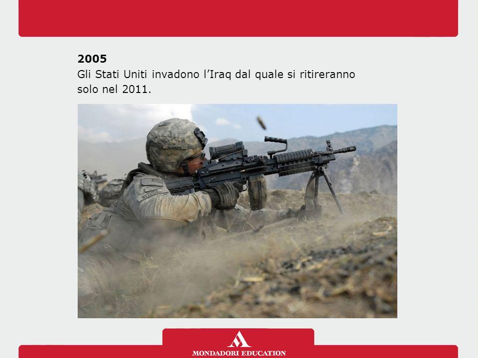 2005 Gli Stati Uniti invadono lIraq dal quale si ritireranno solo nel 2011.