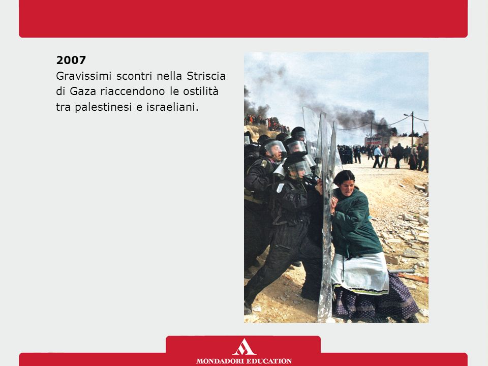 2007 Gravissimi scontri nella Striscia di Gaza riaccendono le ostilità tra palestinesi e israeliani.