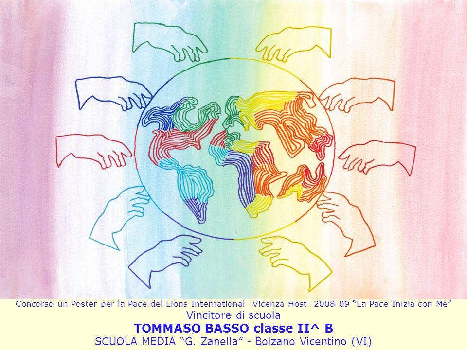 Concorso un Poster per la Pace del Lions International -Vicenza Host- 2008-09 La Pace Inizia con Me Vincitore di scuola TOMMASO BASSO classe II^ B SCU