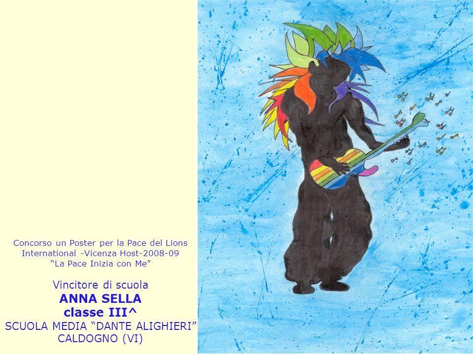 Concorso un Poster per la Pace del Lions International -Vicenza Host-2008-09 La Pace Inizia con Me Vincitore di scuola ANNA SELLA classe III^ SCUOLA M
