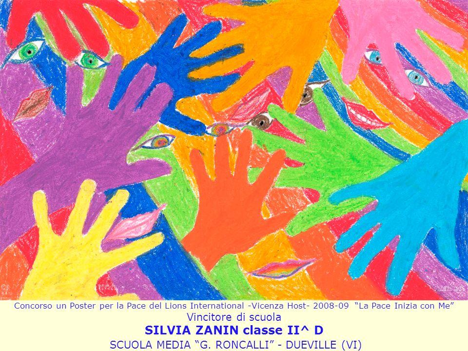 Concorso un Poster per la Pace del Lions International -Vicenza Host- 2008-09 La Pace Inizia con Me Vincitore di scuola SILVIA ZANIN classe II^ D SCUO