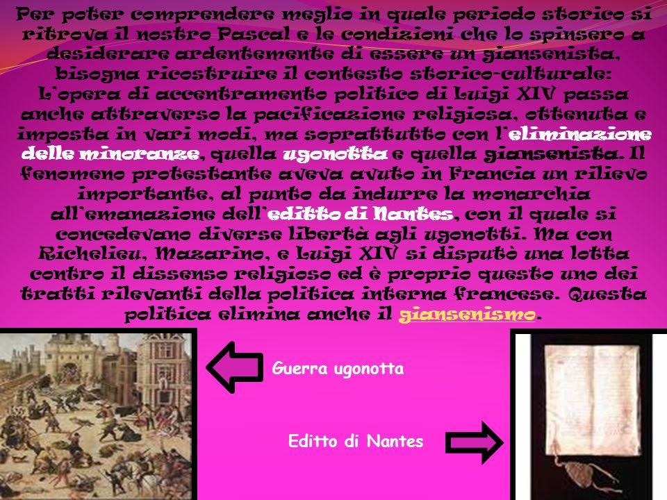 Guerra ugonotta Editto di Nantes Per poter comprendere meglio in quale periodo storico si ritrova il nostro Pascal e le condizioni che lo spinsero a d