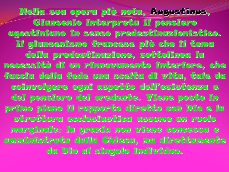Nella sua opera più nota, Augustinus, Giansenio interpreta il pensiero agostiniano in senso predestinazionistico. Il giansenismo francese più che il t