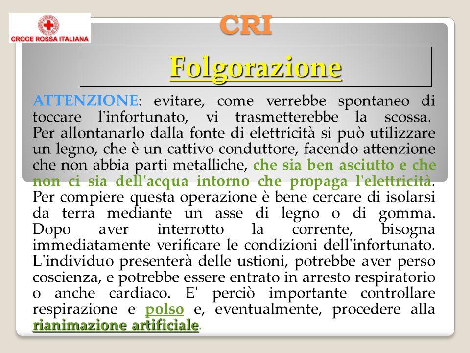 CRI Folgorazione polso rianimazione artificiale polso rianimazione artificiale ATTENZIONE: evitare, come verrebbe spontaneo di toccare l infortunato, vi trasmetterebbe la scossa.