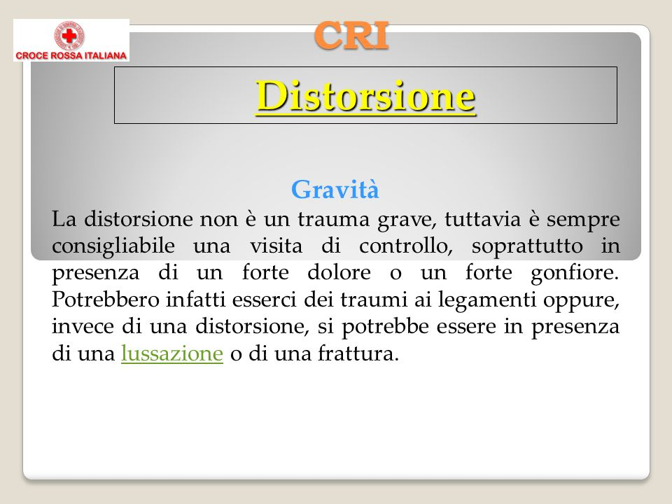CRI Gravità La distorsione non è un trauma grave, tuttavia è sempre consigliabile una visita di controllo, soprattutto in presenza di un forte dolore o un forte gonfiore.