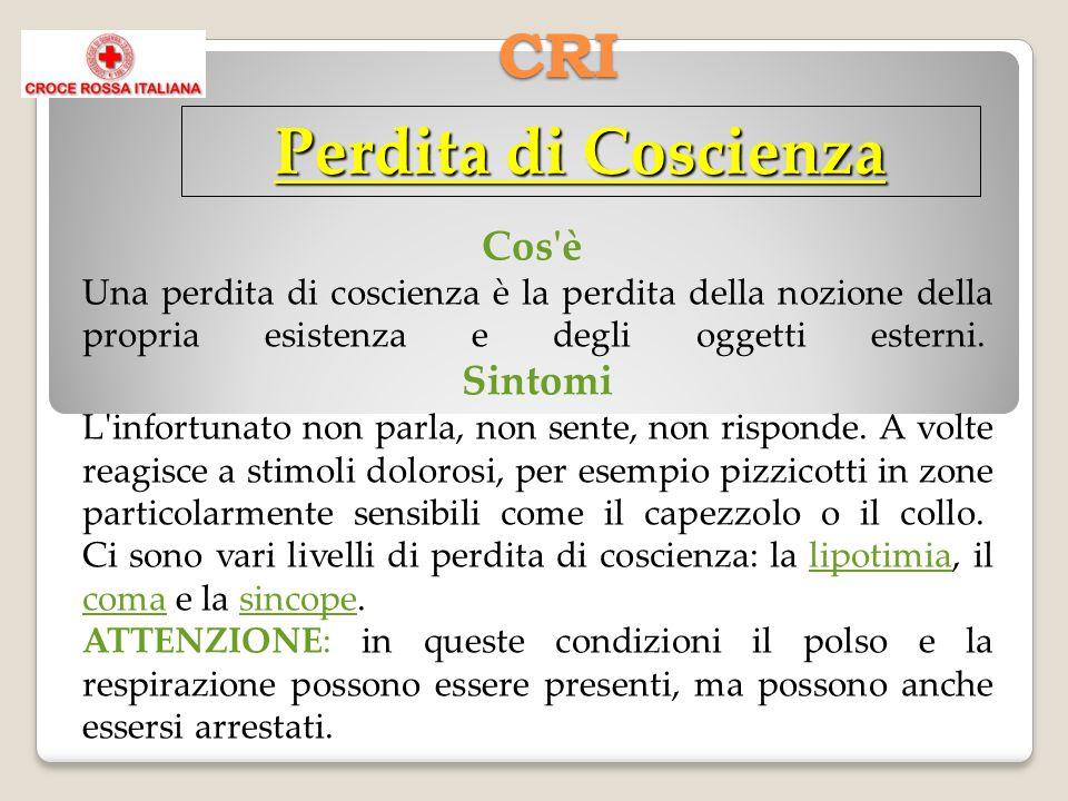 CRI Cos'è Una perdita di coscienza è la perdita della nozione della propria esistenza e degli oggetti esterni. Sintomi L'infortunato non parla, non se