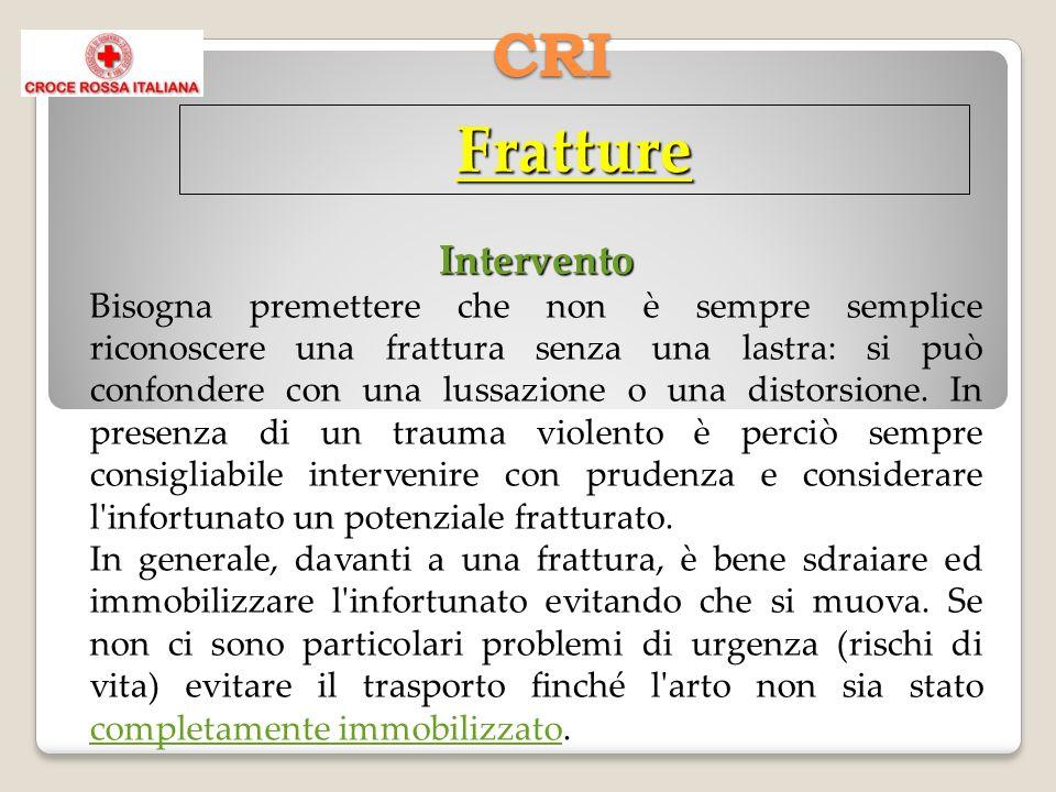 CRI Fratture Intervento Intervento Bisogna premettere che non è sempre semplice riconoscere una frattura senza una lastra: si può confondere con una lussazione o una distorsione.