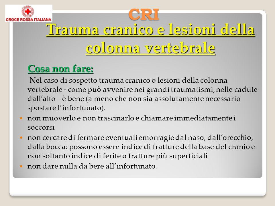 Cosa non fare: Nel caso di sospetto trauma cranico o lesioni della colonna vertebrale - come può avvenire nei grandi traumatismi, nelle cadute dallalto – è bene (a meno che non sia assolutamente necessario spostare linfortunato).