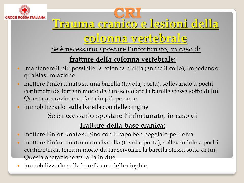 Se è necessario spostare linfortunato, in caso di fratture della colonna vertebrale: mantenere il più possibile la colonna diritta (anche il collo), i