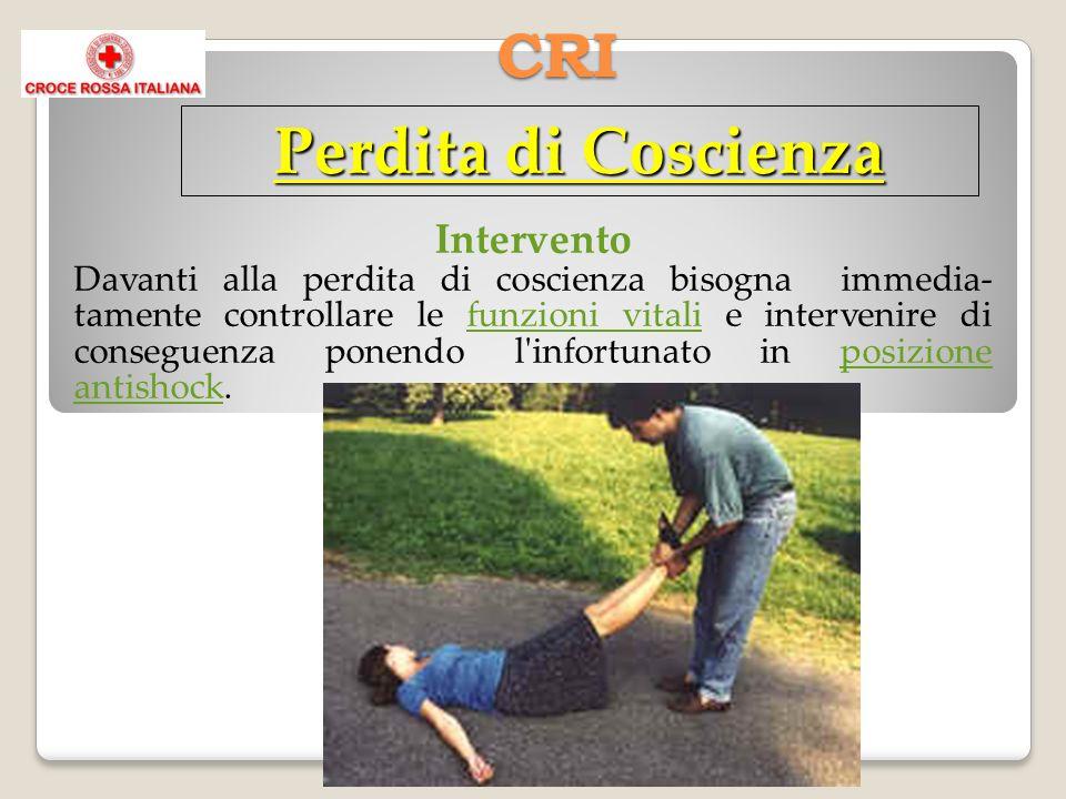 CRI Intervento Davanti alla perdita di coscienza bisogna immedia- tamente controllare le funzioni vitali e intervenire di conseguenza ponendo l infortunato in posizione antishock.