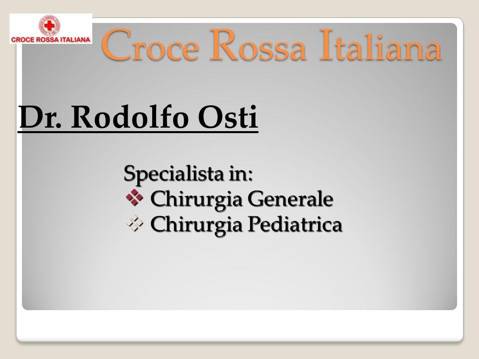 C roce R ossa I taliana Dr. Rodolfo Osti Specialista in: Chirurgia Generale Chirurgia Generale Chirurgia Pediatrica Chirurgia Pediatrica