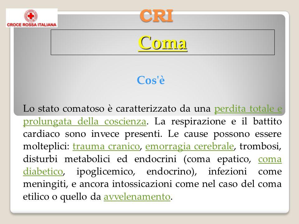 CRI Cos'è Lo stato comatoso è caratterizzato da una perdita totale e prolungata della coscienza. La respirazione e il battito cardiaco sono invece pre