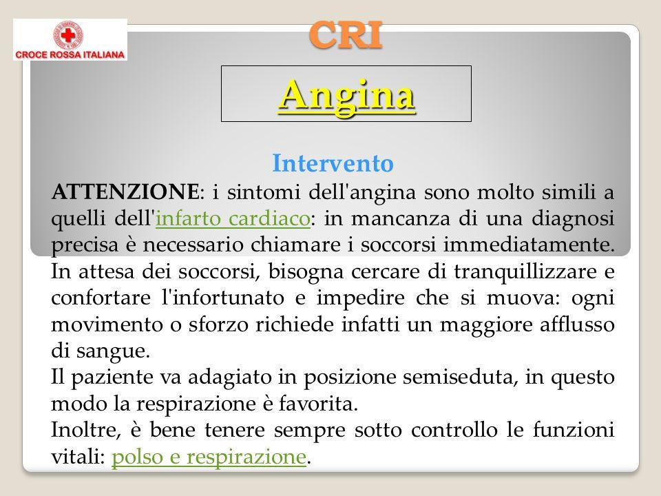 CRI Angina Intervento ATTENZIONE: i sintomi dell angina sono molto simili a quelli dell infarto cardiaco: in mancanza di una diagnosi precisa è necessario chiamare i soccorsi immediatamente.